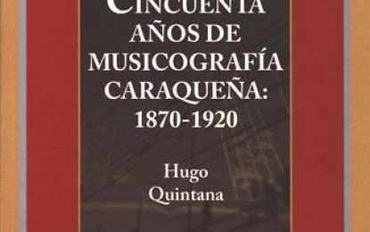 """El CDCH-UCV publica libro titulado """"50 años de Musicografía Caraqueña: 1870-1920"""""""