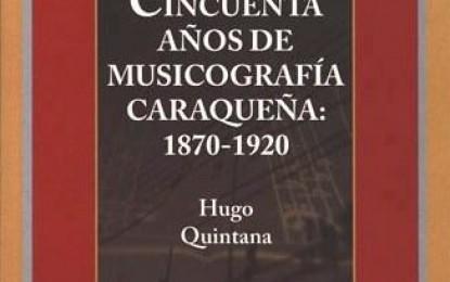 Cincuenta Años de Musicografía Caraqueña: 1870-1920