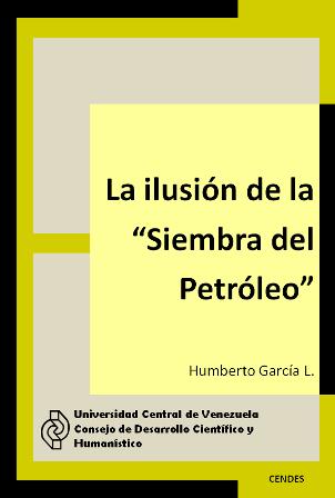 """Libro en Acceso Abierto La ilusión de la """"Siembra del Petróleo"""""""
